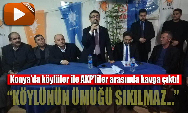 Konya'da köylüler ile AKP'liler arasında kavga çıktı! Köylünün ümüğü sıkılmaz...