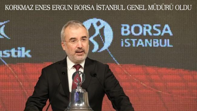 Korkmaz Enes Ergun Borsa İstanbul Genel Müdürü oldu