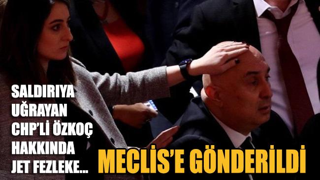 Linç edilmeye kalkışılan CHP'li Özkoç hakkında jet fezleke!... Meclis'e gönderildi