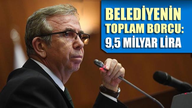 Mansur Yavaş: Belediyenin toplam borcu 9,5 milyar lira