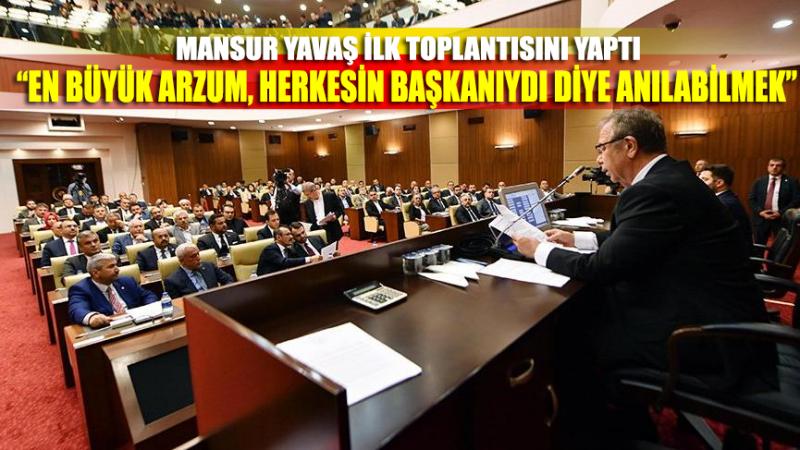 """Mansur Yavaş ilk toplantısını yaptı: """"En büyük arzum, herkesin başkanıydı"""" diye anılabilmek"""