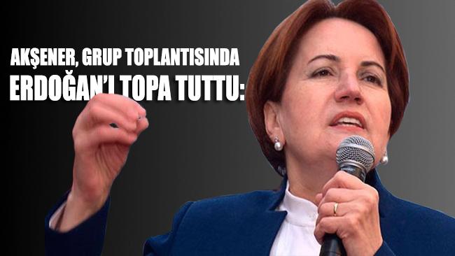 Meral Akşener partisinin TBMM grup toplantısında Erdoğan'ı adeta topa tuttu