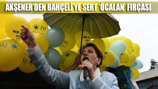 Meral Akşener'den Devlet Bahçeli'ye terörist başı Öcalan fırçası
