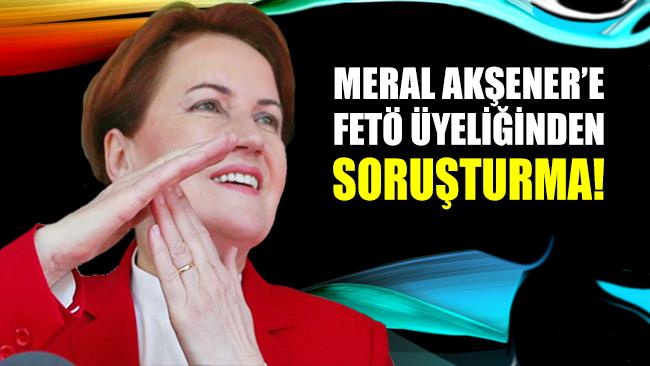 Meral Akşener'e FETÖ'den soruşturma