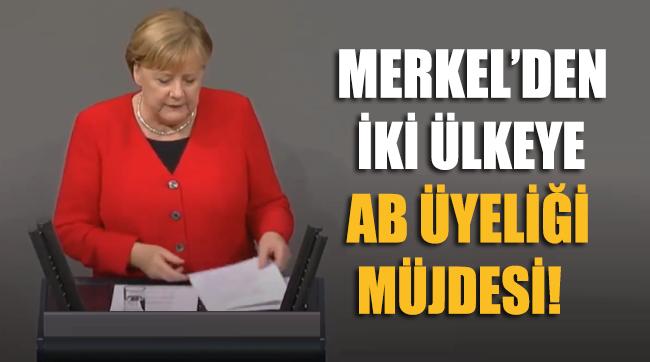 Merkel'den Avrupa Birliği üyeliği ile ilgili iki ülkeye daha müjde verdi!