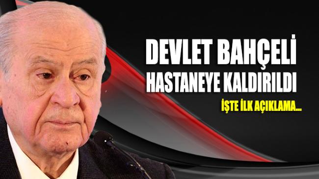 MHP Genel Başkanı Devlet Bahçeli, mide bulantısı şikayetiyle hastaneye kaldırıldı
