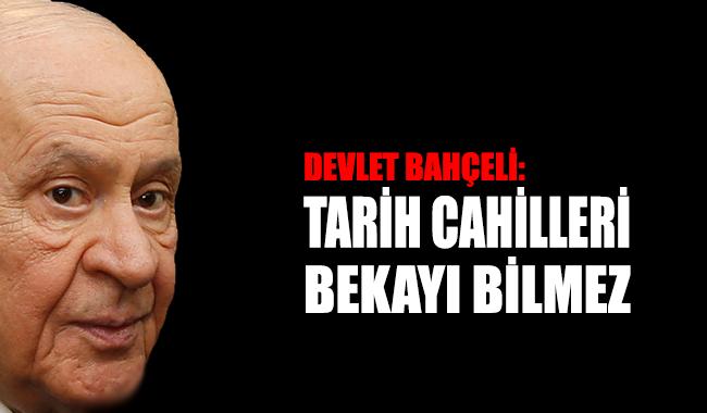 MHP lideri Bahçeli: Tarih cahilleri bekayı bilmez