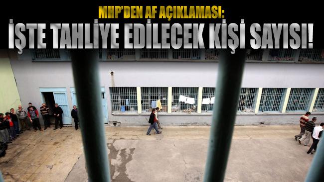 MHP'den af açıklaması: İşte tahliye edilecek kişi sayısı!