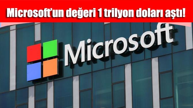 Microsoft'un değeri 1 trilyon doları aştı!