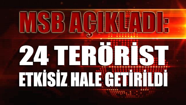 MSB'dan açıklama: 24 terörist etkisiz hale getirildi