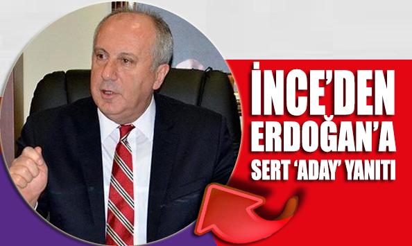 Muharrem İnce'den Erdoğan'a sert 'aday' yanıtı