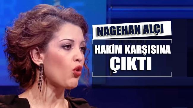 Nagehan Alçı bugün 'hakime hakaretten' hakim karşısına çıktı