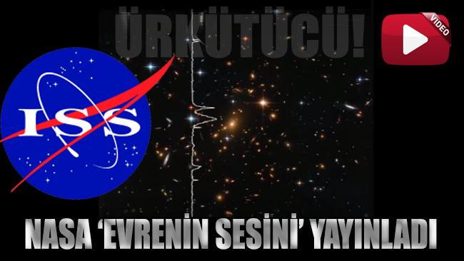 NASA evrenin sesini yayınladı… Duyanları ürküten ses!