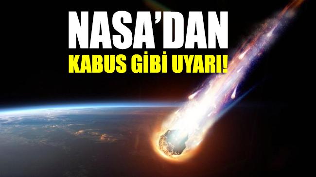 NASA'dan kabus gibi uyarı: Dev meteor için tarih bile verdiler