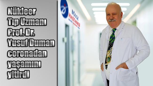 Nükleer Tıp Uzmanı Prof. Dr. Yusuf Duman coronadan yaşamını yitirdi