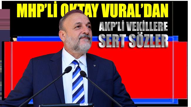 Oktay Vural AKP'li vekillere demediğini bırakmadı!