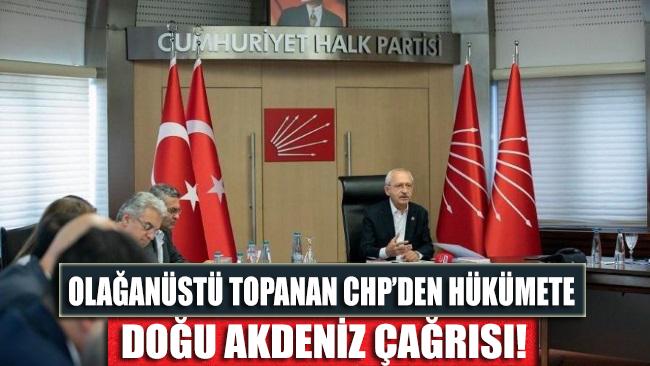 Olağanüstü toplantının ardından CHP MYK'dan hükümete Doğu Akdeniz çağrısı!