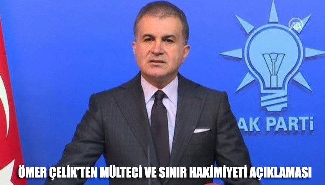 Ömer Çelik'ten mülteci ve sınır hakimiyeti açıklaması