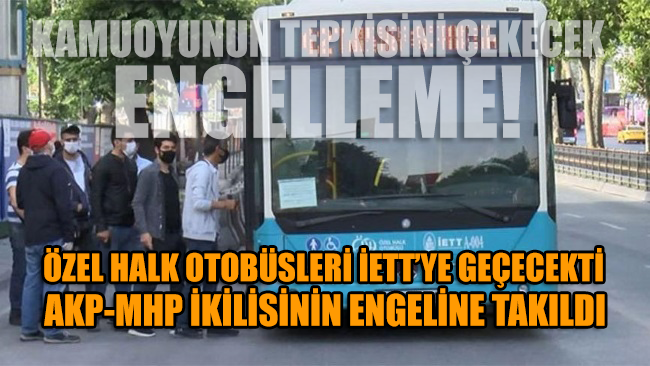Özel Halk Otobüsleri İETT'ye geçecekti, AKP-MHP engeline takıldı