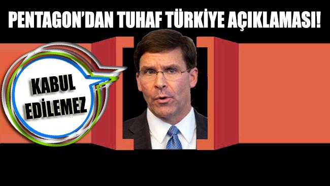 Pentagon'dan tuhaf Türkiye açıklaması: Kabul edilemez