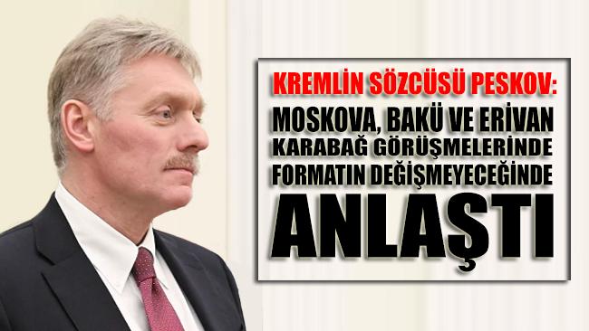 Peskov: Moskova, Bakü ve Erivan, Karabağ görüşmelerinde formatın değişmeyeceğinde anlaştı