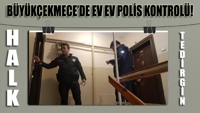 Polis, Büyükçekmece'de ev ev seçmen kontrolü yapıyor!