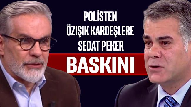 Polisten, Hadi Özışık ve Süleyman Özışık kardeşlere Sedat Peker baskını