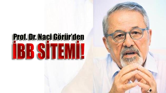 Prof. Dr. Naci Görür'den İBB isyanı!