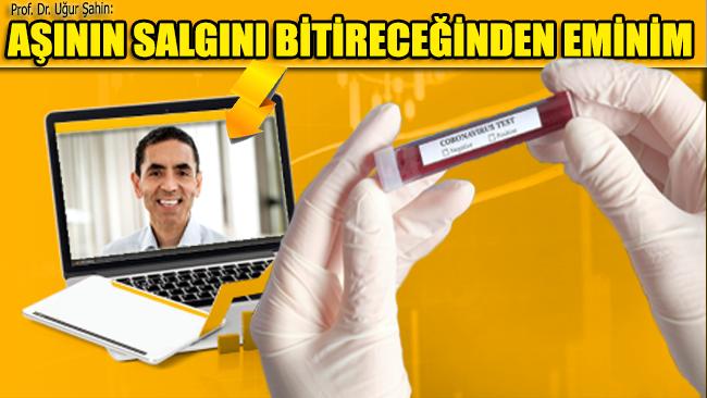 Prof. Dr. Uğur Şahin: Aşının salgını bitireceğinden eminim
