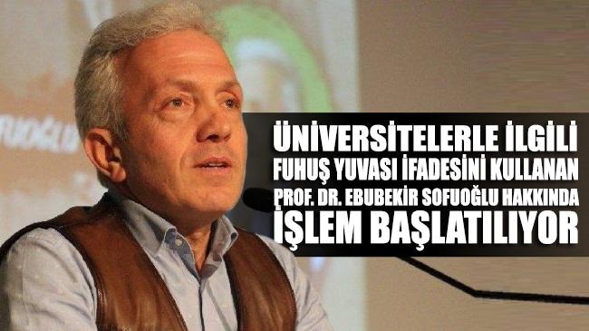 Prof. Ebubekir Sofuoğlu'nun skandal sözleri hakkında işlem başlatılıyor