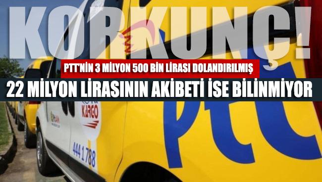 PTT'de neler oluyor? 22 milyon lira buhar oldu