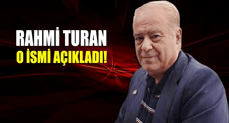 Rahmi Turan gündeme bomba gibi düşen o ismi açıkladı!