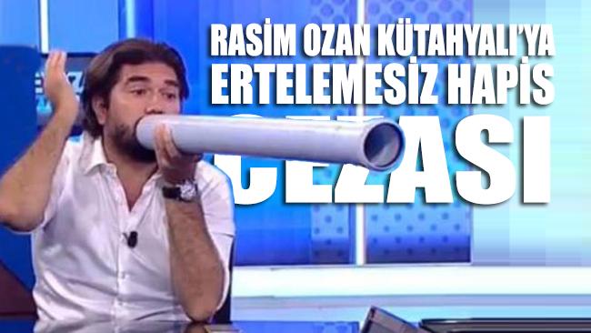 Rasim Ozan Kütahyalı'ya ertelemesiz hapis cezası