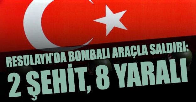 Resulayn'da yol kontrol noktasına bombalı araçla saldırı: 2 şehit, 8 yaralı
