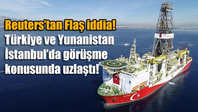 Reuters: Türkiye ve Yunanistan İstanbul'da görüşme konusunda uzlaştı!