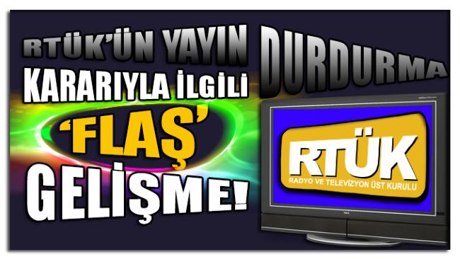 RTÜK'ün yayın durdurma kararıyla ilgili flaş gelişme!