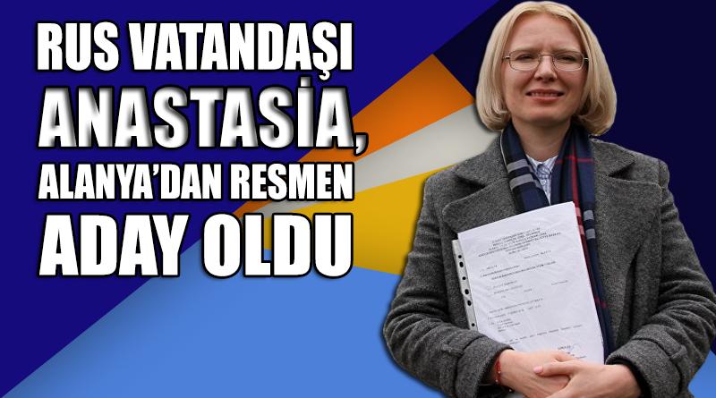 Rus vatandaşı Anastasia, Alanya için resmen aday oldu