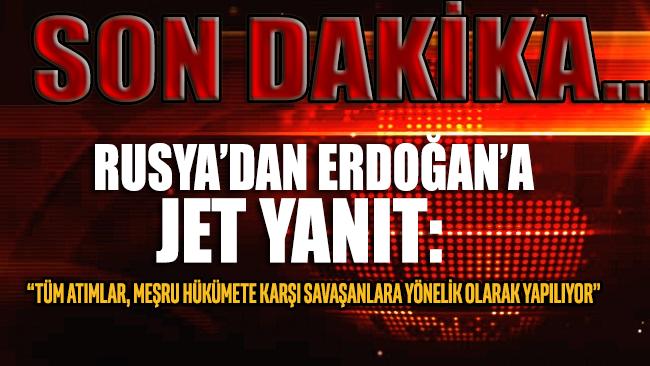Rusya'dan Erdoğan'a jet yanıt: