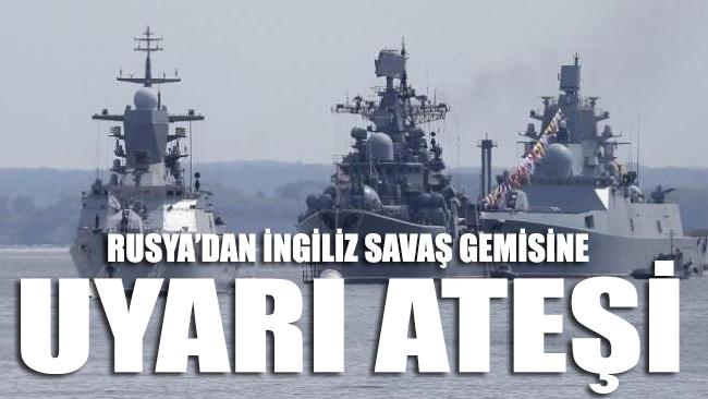 Rusya'dan İngiliz savaş gemisine uyarı ateşi