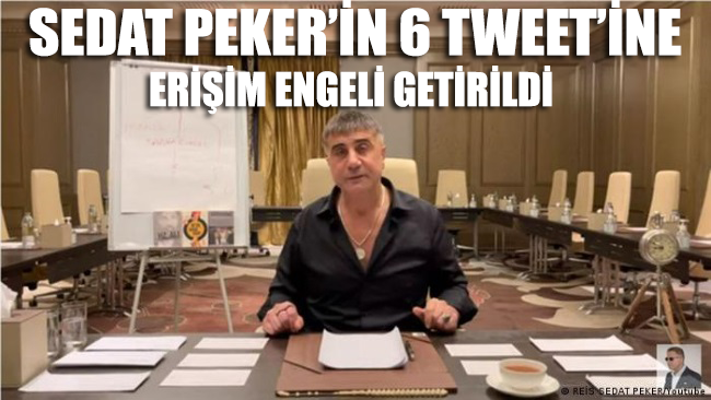 Sedat Peker'in 6 tweet'ine erişim engeli getirildi