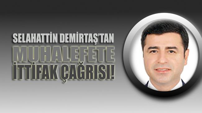 Selahattin Demirtaş'tan muhalefete ittifak çağrısı!