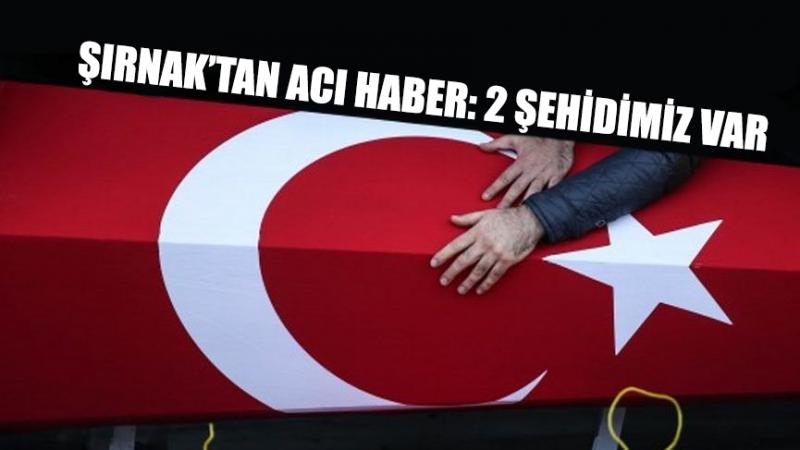 Şırnak'tan acı haber: 2 askerimiz şehit oldu