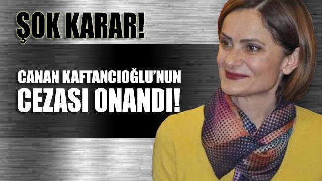 ŞOK GELİŞME!.. Canan Kaftancıoğlu'nun cezası onandı