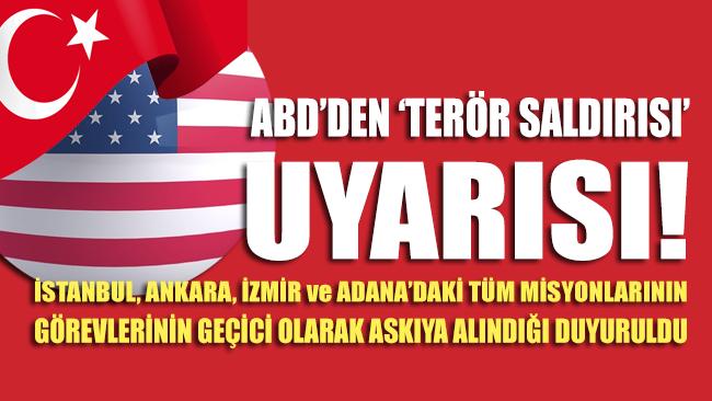 SON DAKİKA... ABD Büyükelçiliği'nden terör saldırısı uyarısı