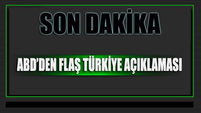 SON DAKİKA... ABD'den flaş Türkiye açıklaması