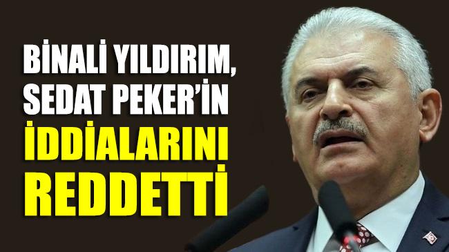 SON DAKİKA... Binali Yıldırım, Sedat Peker'in iddialarını reddetti