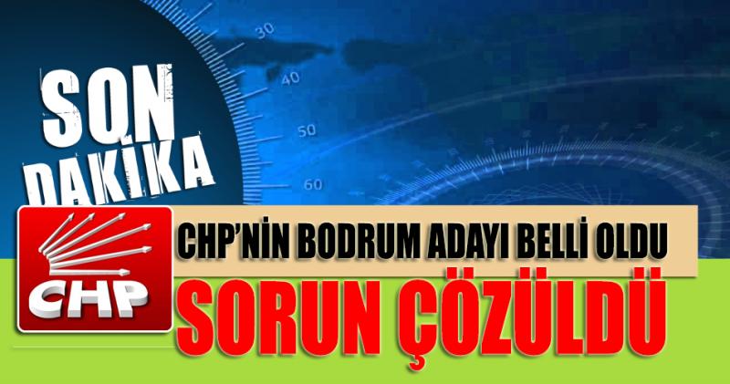 SON DAKİKA GELİŞMESİ… CHP'nin Bodrum adayı belli oldu