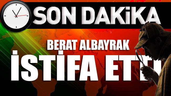 SON DAKİKA... Hazine ve Maliye Bakanı Berat Albayrak istifa etti