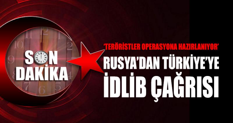 SON DAKİKA... Rusya'dan Türkiye'ye İdlib çağrısı