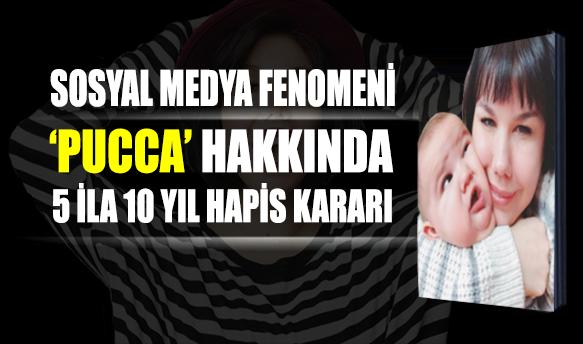 Sosyal medya fenomeni 'Pucca' hakkında 5 yıl 10 ay hapis kararı